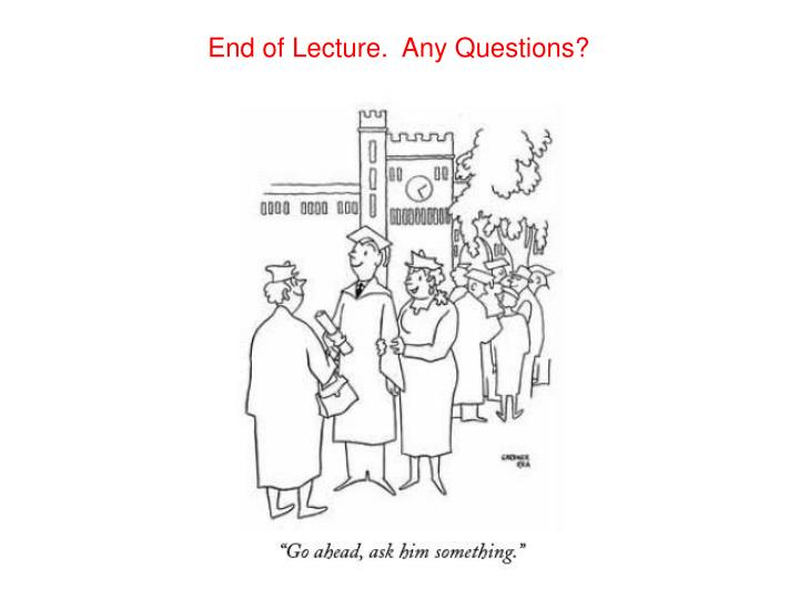 End of Lecture.  Any Questions?