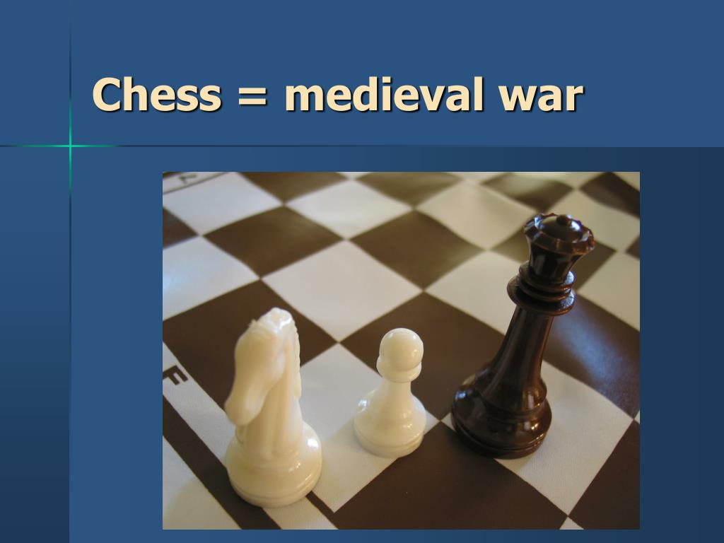 Chess = medieval war