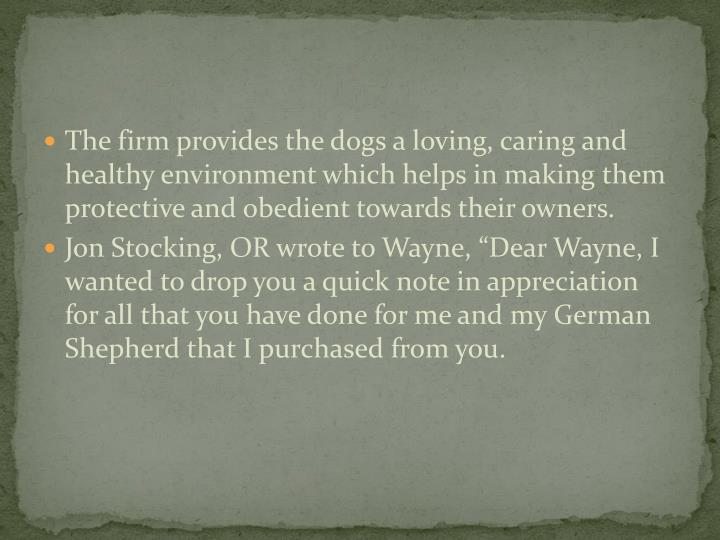 The firm provides the dogs a loving, caring and healthy environment which helps in making them prote...