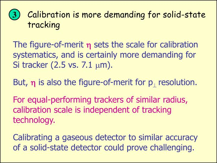 Calibration is more demanding for solid-state tracking