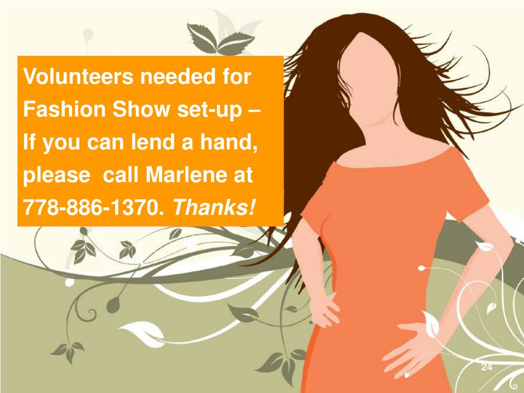 Volunteers needed for Fashion Show set-up – If you can lend a hand, please  call Marlene at 778-886-1370.