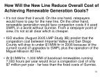 how will the new line reduce overall cost of achieving renewable generation goals