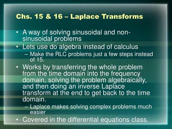 Chs. 15 & 16 – Laplace Transforms