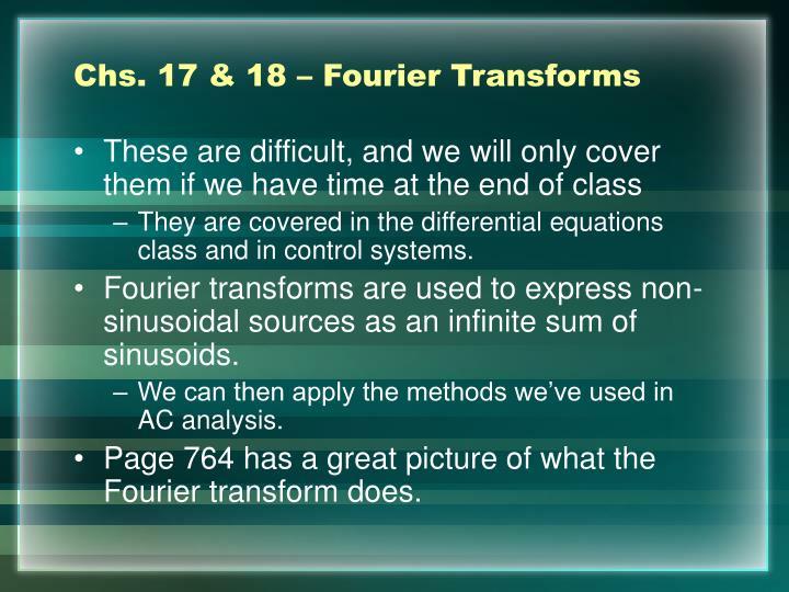 Chs. 17 & 18 – Fourier Transforms