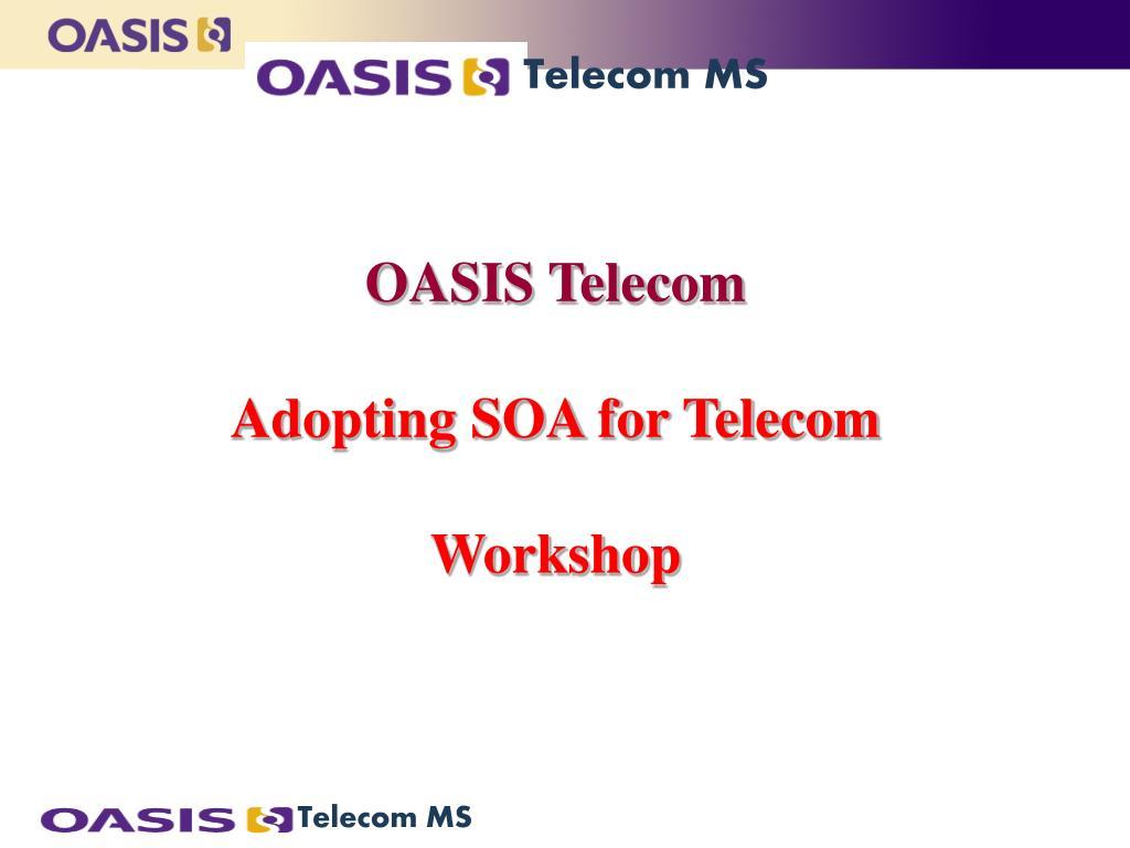oasis telecom adopting soa for telecom workshop l.