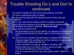trouble shooting do s and don ts continued