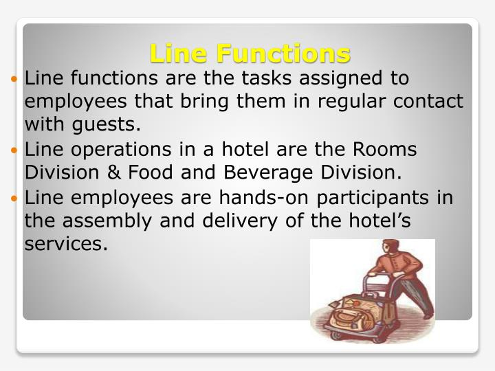 Line functions are the tasks assigned to employees that bring them in regular contact with guests.