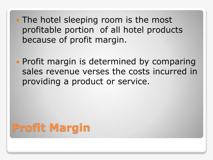 The hotel sleeping room is the most profitable portion  of all hotel products because of profit margin.