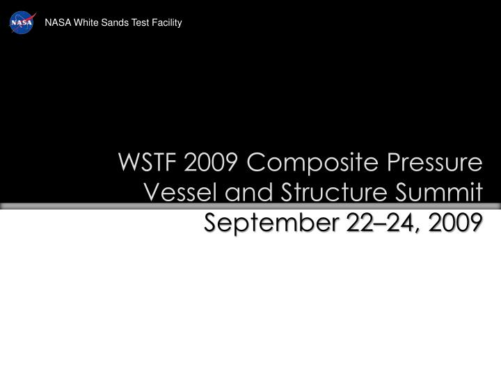 wstf 2009 composite pressure vessel and structure summit september 22 24 2009 n.