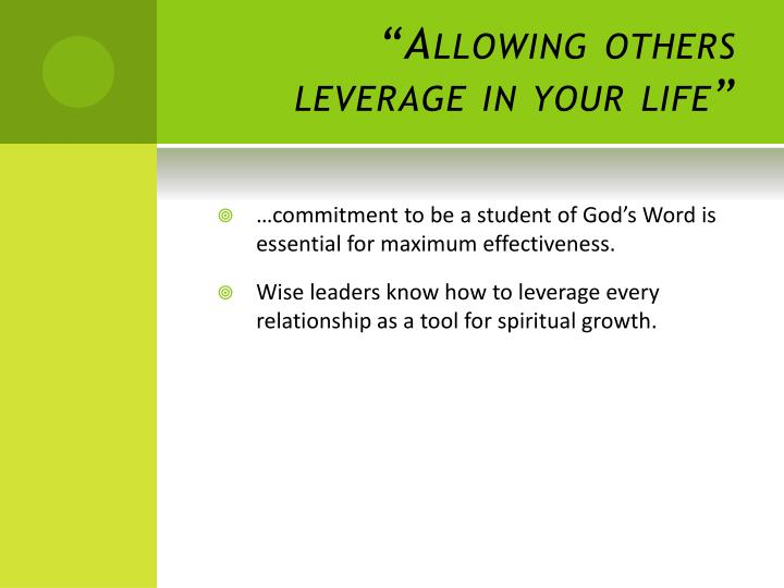 """""""Allowing others leverage in your life"""""""