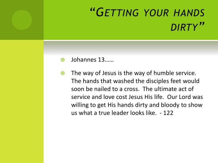 """""""Getting your hands dirty"""""""