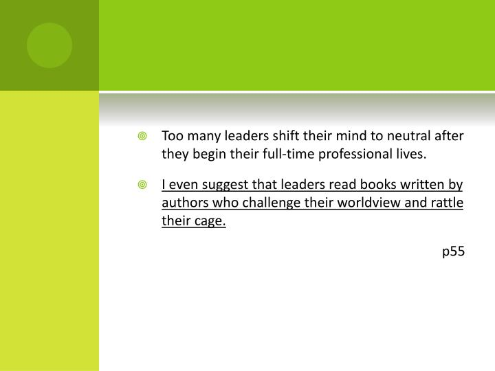 Too many leaders shift their mind to neutral after they begin their full-time professional lives.