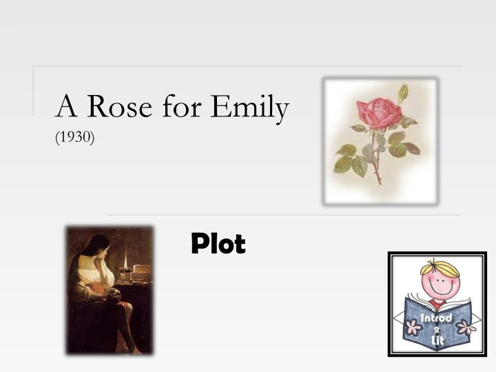characterization within a rose for emily by A rose for emily: characterization characterization refers to the techniques a writer uses to develop characters in the story a rose for emily william faulkner uses characterization to reveal the character of miss emily he expresses the content of her character through physical description.
