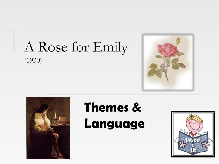 criticizing a rose for emily A rose for emily is one of the most analyzed and criticized short stories many critics state that a rose for emily is a story, which may be interpreted on many levels different approaches to interpretation show different aspects and shades of meaning.