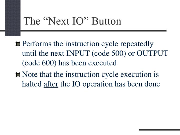 Performs the instruction cycle repeatedly until the next INPUT (code 500) or OUTPUT (code 600) has been executed