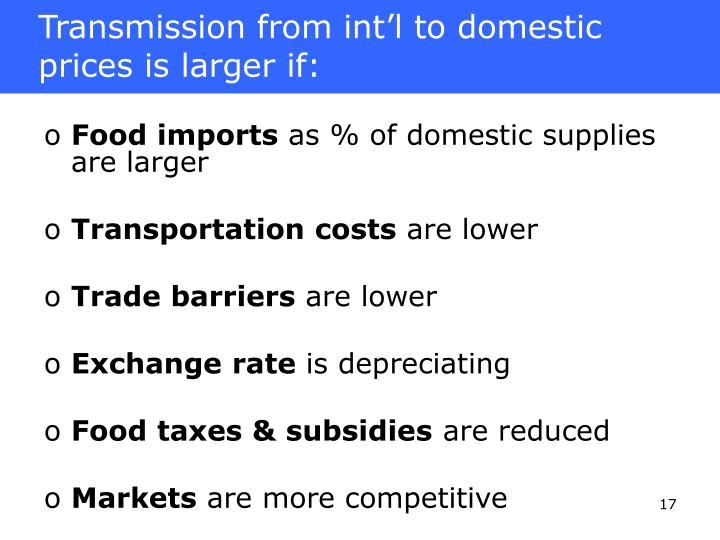 Transmission from int'l to domestic prices is larger if: