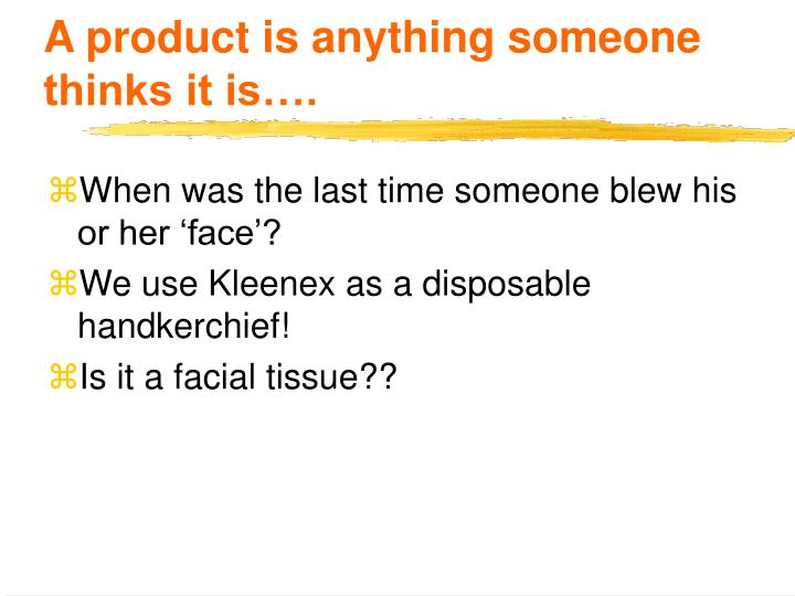 A product is anything someone thinks it is….