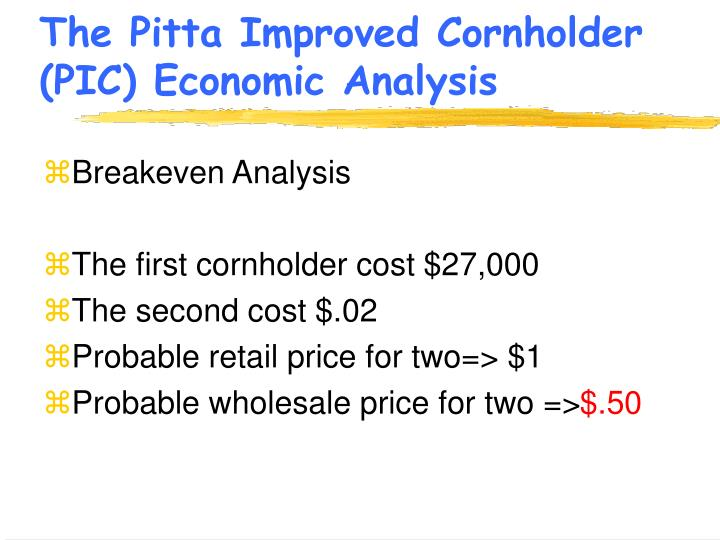 The Pitta Improved Cornholder (PIC) Economic Analysis