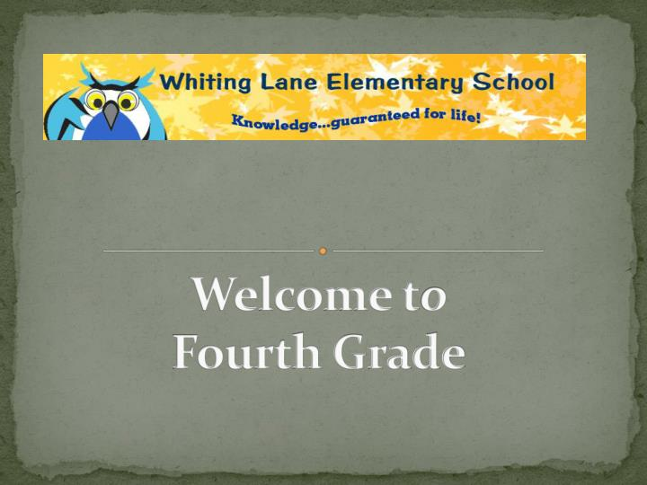 Welcome t o fourth grade