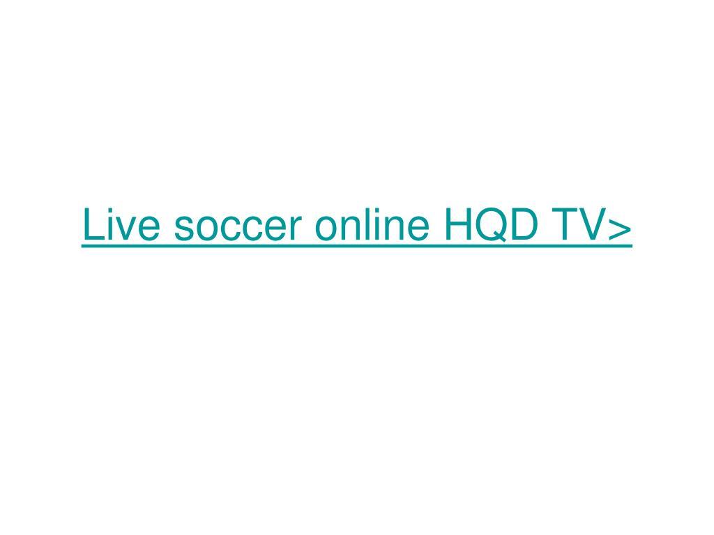live soccer online hqd tv l.