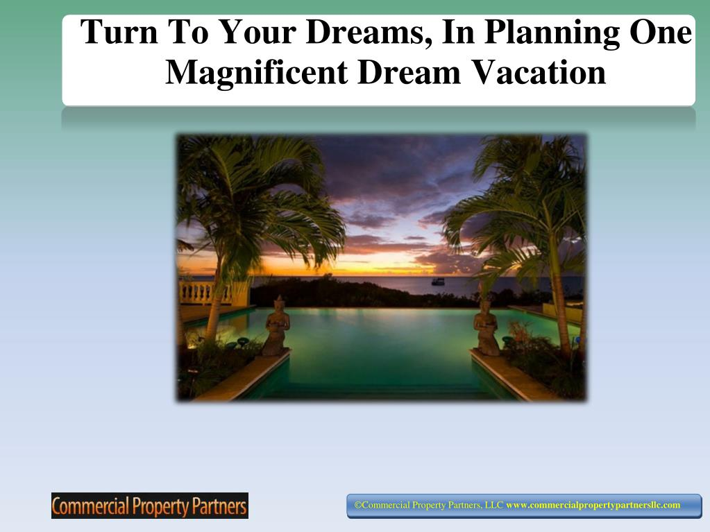 turn to your dreams in planning one magnificent dream vacation l.