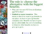 the rule is choose the alternative with the biggest benefits