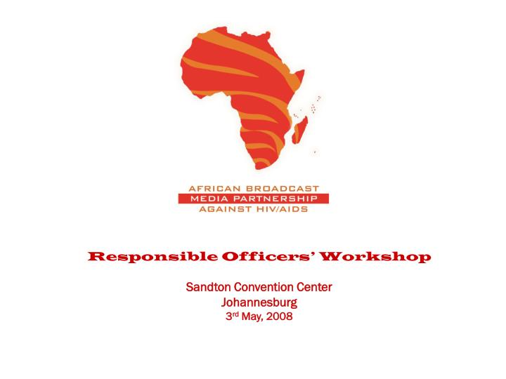 Responsible officers workshop sandton convention center johannesburg 3 rd may 2008