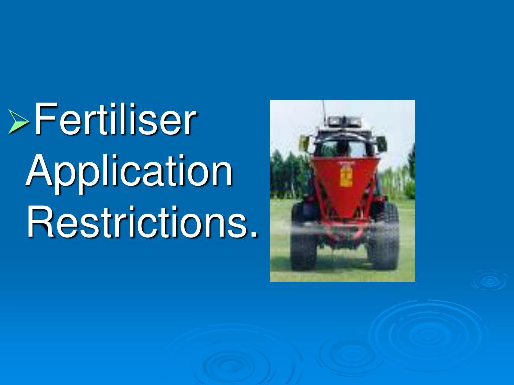 Fertiliser Application Restrictions.