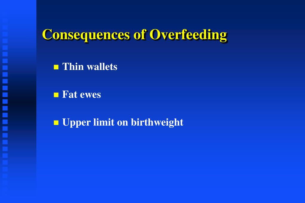 Consequences of Overfeeding