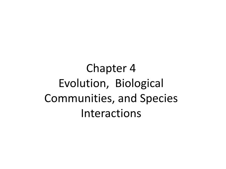 Chapter 4 evolution biological communities and species interactions