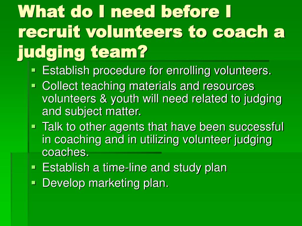 What do I need before I recruit volunteers to coach a judging team?