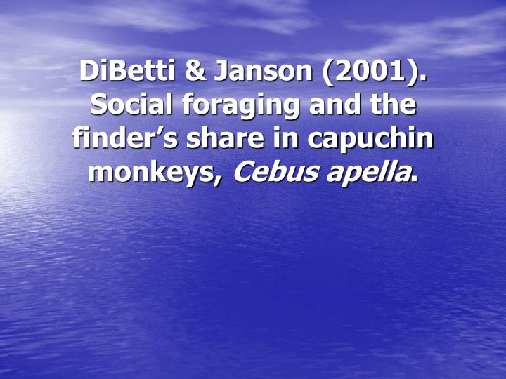 dibetti janson 2001 social foraging and the finder s share in capuchin monkeys cebus apella n.