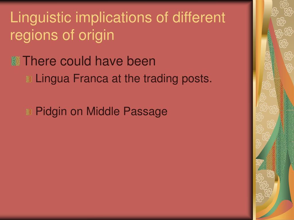 Linguistic implications of different regions of origin