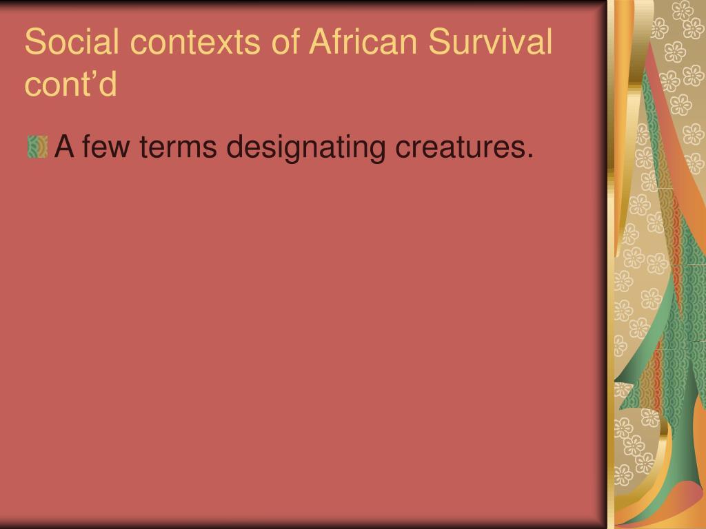 Social contexts of African Survival cont'd