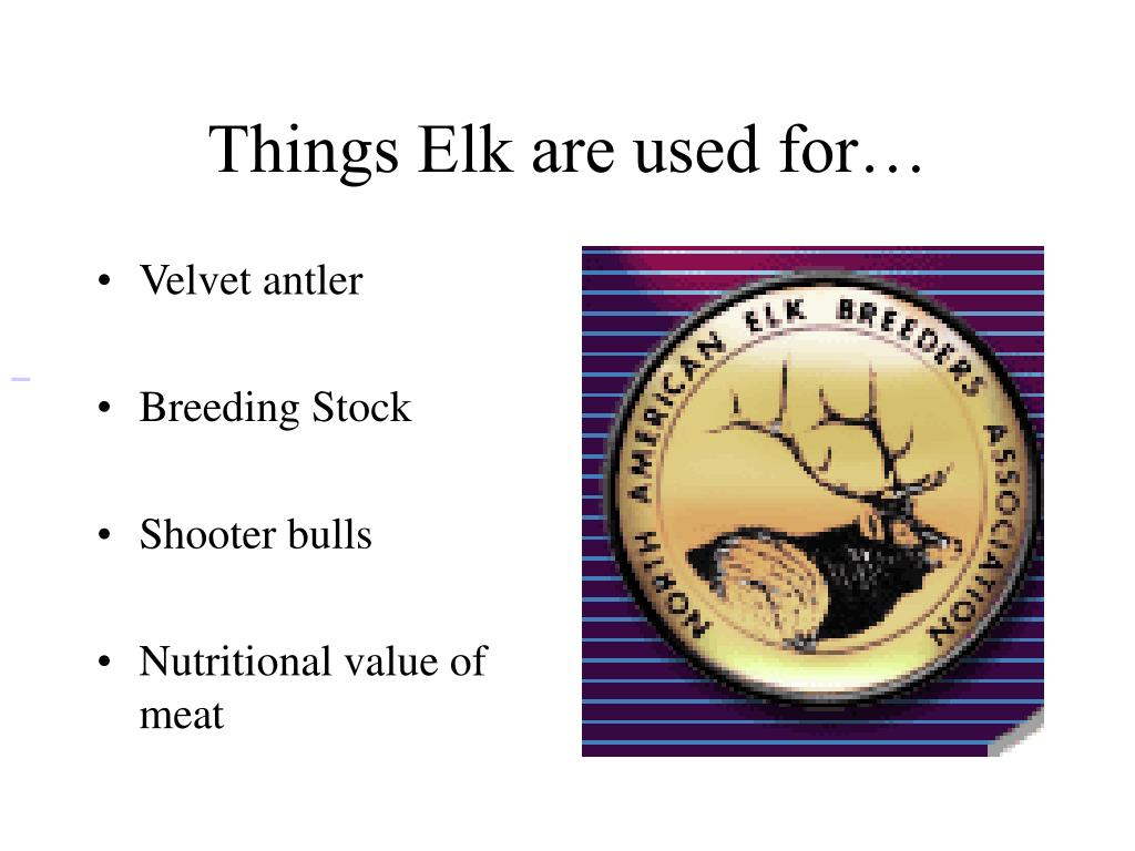 Things Elk are used for…