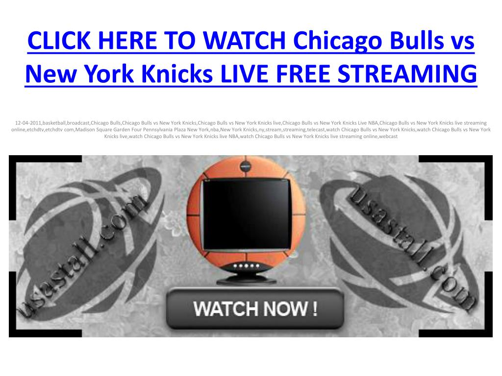click here to watch chicago bulls vs new york knicks live free streaming l.