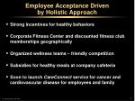employee acceptance driven by holistic approach