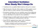 intermittent ventilation when steady won t always do