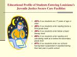 educational profile of students entering louisiana s juvenile justice secure care facilities