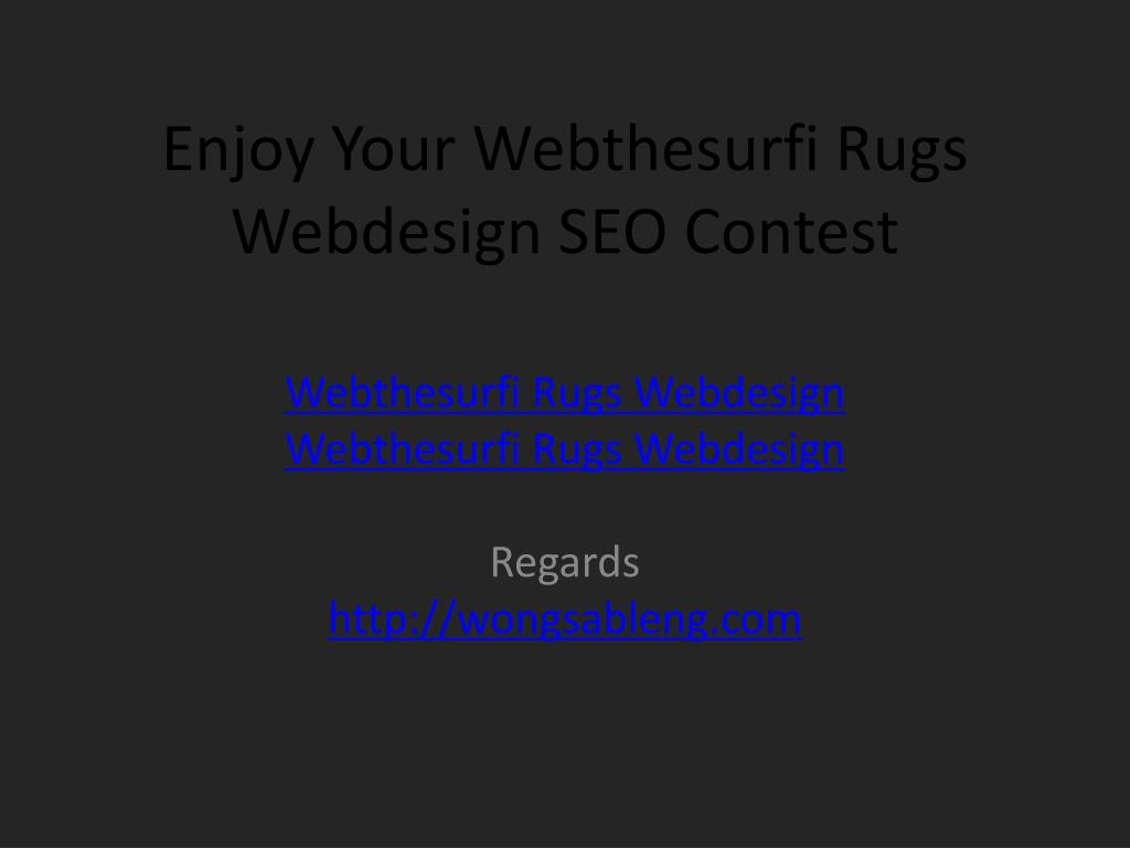 Enjoy Your Webthesurfi Rugs Webdesign SEO Contest
