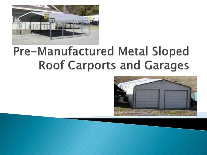 Pre manufactured metal sloped roof carports and garages