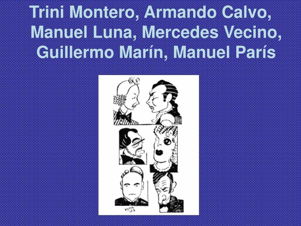 Trini Montero, Armando Calvo, Manuel Luna, Mercedes Vecino, Guillermo Marín, Manuel París