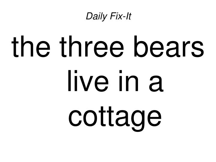 Daily fix it the three bears live in a cottage