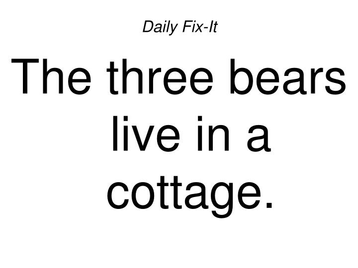 Daily fix it the three bears live in a cottage2