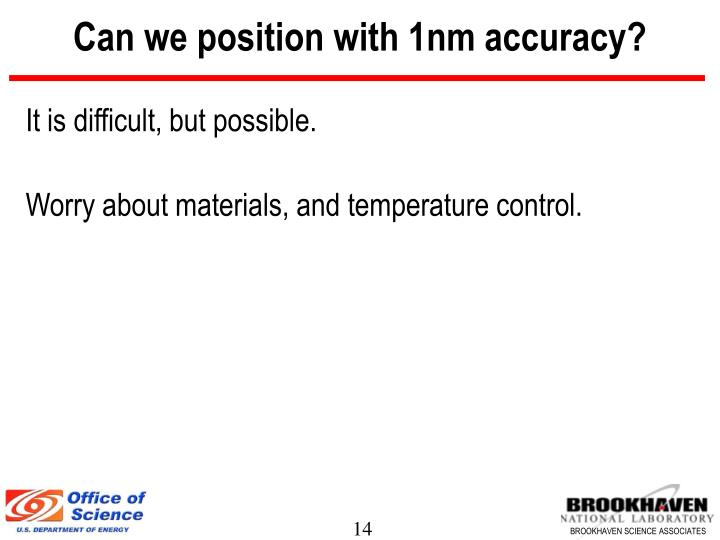 Can we position with 1nm accuracy?