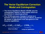 the vector equilibrium correction model and cointegration