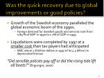 was the quick recovery due to global improvements or good policies