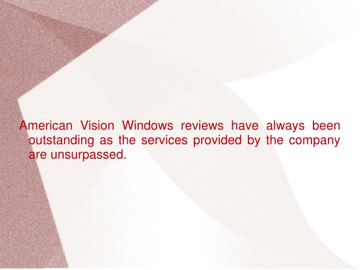 American Vision Windows reviews have always been outstanding as the services provided by the compan...