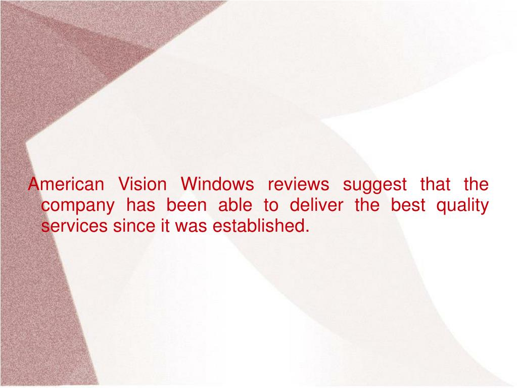 American Vision Windows reviews suggest that the company has been able to deliver the best quality services since it was established.