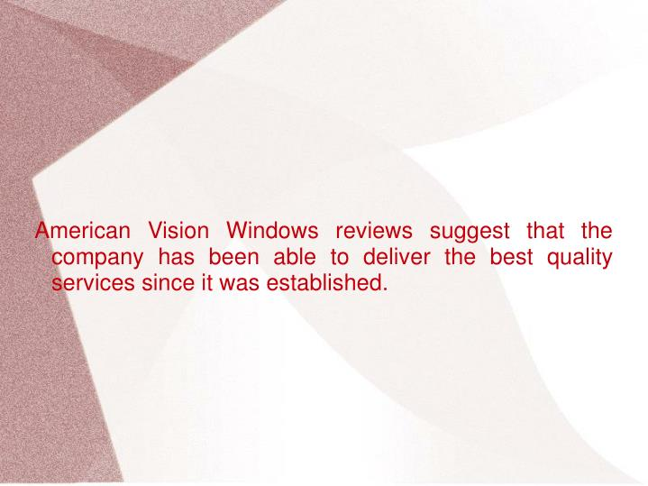 American Vision Windows reviews suggest that the company has been able to deliver the best quality ...
